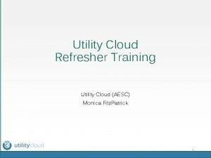 Utility Cloud Refresher Training z Utility Cloud AESC