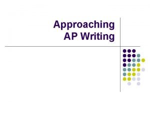 Approaching AP Writing General Tips l l Avoid