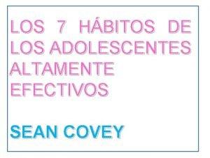 LOS 7 HBITOS DE LOS ADOLESCENTES ALTAMENTE EFECTIVOS