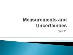 Measurements and Uncertainties Topic 11 Importance of Topic