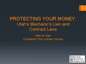 PROTECTING YOUR MONEY Utahs Mechanics Lien and Contract