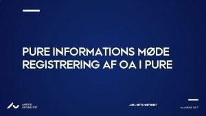 PURE INFORMATIONS MDE REGISTRERING AF OA I PURE
