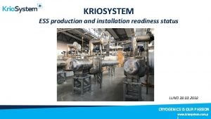 KRIOSYSTEM ESS production and installation readiness status LUND