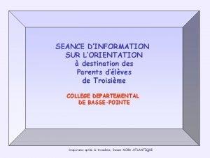 SEANCE DINFORMATION SUR LORIENTATION destination des Parents dlves
