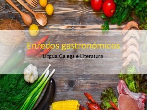 Enredos gastronmicos Lingua Galega e Literatura Enredo 1