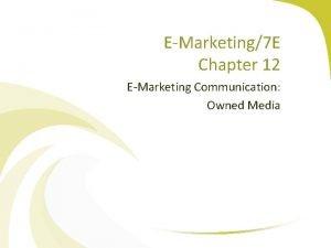 EMarketing7 E Chapter 12 EMarketing Communication Owned Media