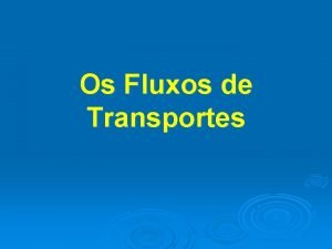 Os Fluxos de Transportes Tipos de transportes Rodovirio