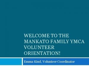 WELCOME TO THE MANKATO FAMILY YMCA VOLUNTEER ORIENTATION