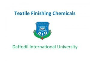 Textile Finishing Chemicals Daffodil International University FABRIC FINISHING