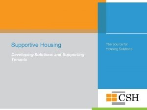 Supportive Housing Developing Solutions and Supporting Tenants The