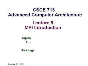 CSCE 713 Advanced Computer Architecture Lecture 5 MPI