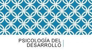 PSICOLOGA DEL DESARROLLO CARACTERSTICAS DEL DESARROLLO PSICOMOTOR La