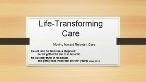 LifeTransforming Care Moving toward Relevant Care He will