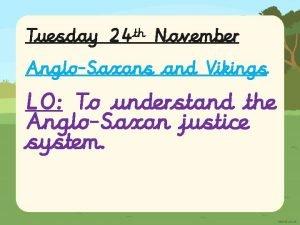 Tuesday 24 th November AngloSaxons and Vikings LO