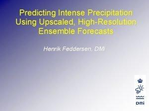 Predicting Intense Precipitation Using Upscaled HighResolution Ensemble Forecasts