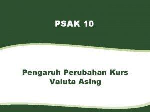 PSAK 10 Pengaruh Perubahan Kurs Valuta Asing Agenda