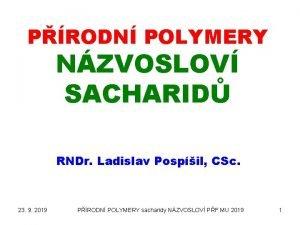 PRODN POLYMERY NZVOSLOV SACHARID RNDr Ladislav Pospil CSc