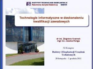 INSTYTUT TECHNOLOGII EKSPLOATACJI Pastwowy Instytut Badawczy RADOM Technologie