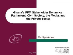 Ghanas PFM Stakeholder Dynamics Parliament Civil Society the