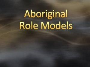Aboriginal Role Models BRAINSTORM Brainstorm on a chart