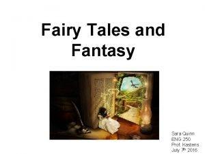 Fairy Tales and Fantasy Sara Quinn ENG 250