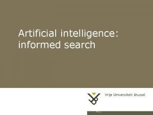 Artificial intelligence informed search AI 1 Outline Informed