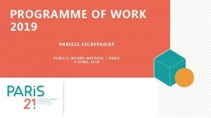 PROGRAMME OF WORK 2019 PARIS 21 SECRETARIAT PARIS