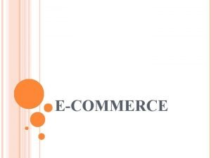 ECOMMERCE ECOMMERCE Definition of Ecommerce Features Types of