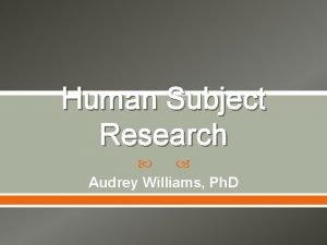 Human Subject Research Audrey Williams Ph D Human