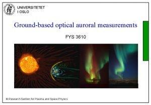 UNIVERSITETET I OSLO Groundbased optical auroral measurements FYS