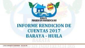 INFORME RENDICION DE CUENTAS 2017 BARAYA HUILA LUIS