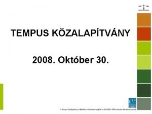TEMPUS KZALAPTVNY 2008 Oktber 30 Tempus Kzalaptvny tevkenysgei