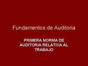 Fundamentos de Auditoria PRIMERA NORMA DE AUDITORIA RELATIVA