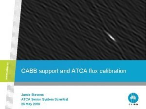 CABB support and ATCA flux calibration Jamie Stevens