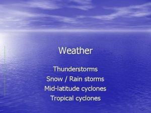 Weather Thunderstorms Snow Rain storms Midlatitude cyclones Tropical