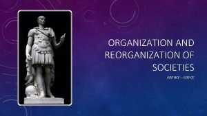 ORGANIZATION AND REORGANIZATION OF SOCIETIES 600 BCE 600
