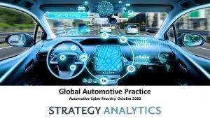 Global Automotive Practice Automotive Cyber Security October 2020