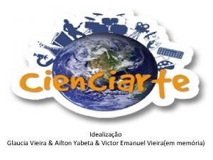 Cienciarte Divulgao cientfica e artstica nas escolas Idealizao