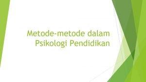 Metodemetode dalam Psikologi Pendidikan METODEMETODE DALAM PSIKOLOGI PENDIDIKAN