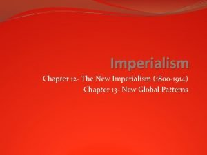 Imperialism Chapter 12 The New Imperialism 1800 1914