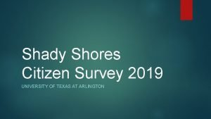 Shady Shores Citizen Survey 2019 UNIVERSITY OF TEXAS
