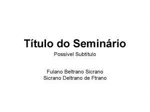 Ttulo do Seminrio Possvel Subttulo Fulano Beltrano Sicrano