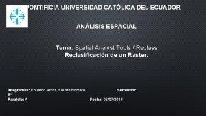 PONTIFICIA UNIVERSIDAD CATLICA DEL ECUADOR ANLISIS ESPACIAL Tema