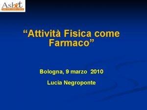 Attivit Fisica come Farmaco Bologna 9 marzo 2010