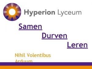 Samen Durven Leren Nihil Volentibus Arduum Hyperion Lyceum