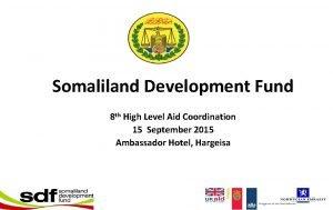 Somaliland Development Fund 8 th High Level Aid