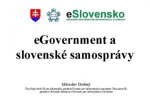 e Government a slovensk samosprvy Miroslav Drobn len