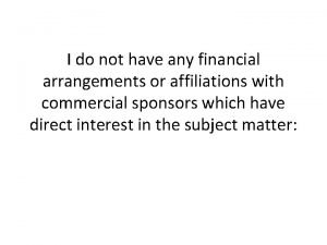 I do not have any financial arrangements or