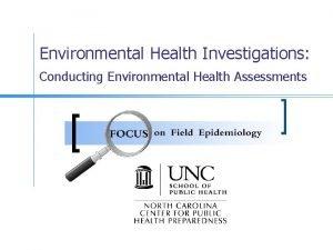 Environmental Health Investigations Conducting Environmental Health Assessments Goals