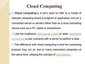 Cloud Computing v Cloud computing is a term